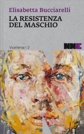 La resistenza del maschio, Elisabetta Bucciarelli (NN Editore, 2015)