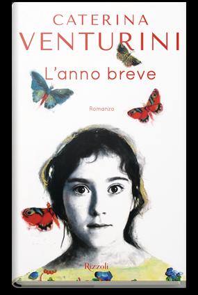 Caterina Venturini, L'anno Breve (Rizzoli, 2016) - immagine presa dal web