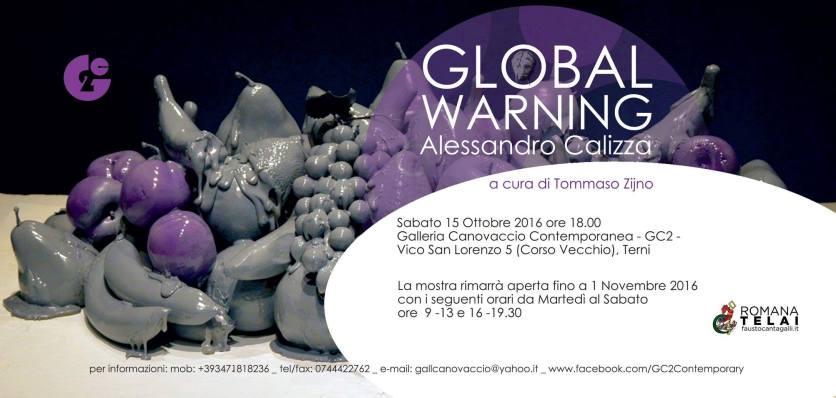 GLOBAL WARNING. Alessandro Calizza Solo Show, 15 OTTOBRE, GC2 CANOVACCIO - Terni (Invito)