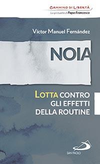 Victor Manuel Fernàndez, Noia. Lotta contro gli effetti della routine, Edizioni San Paolo, 2016.