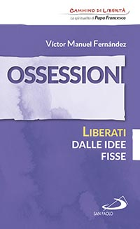 Victor Manuel Fernàndez, Ossessioni. Liberati dalle idee fisse, Edizioni San Paolo 2016