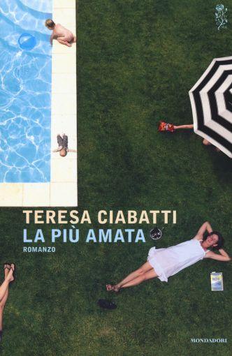 Teresa Ciabatti, La più amata, Mondadori, 2017