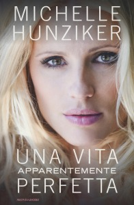 Michelle Hunziker, Una vita quasi perfetta, Mondadori, 2017