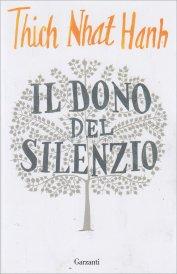 Thich Nhat Hanh, Il dono del silenzio, Garzanti, 2015