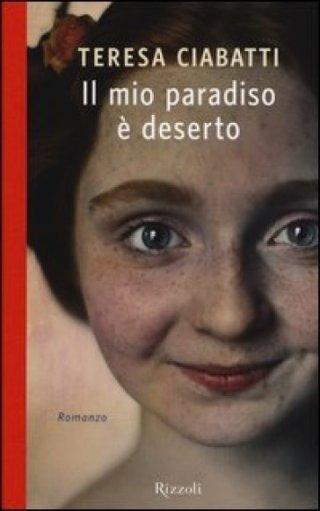 Teresa Ciabatti, Il mio paradiso è deserto, Rizzoli, 2013