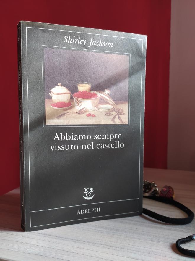 Shirley Jackson, Abbiamo sempre vissuto el castello, Adelphi, 2009 ph. Amalia Temperini